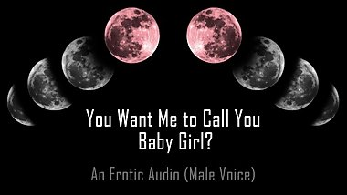 You Want Me to Call You… Baby Girl? [Erotic Audio] [DD/lg]