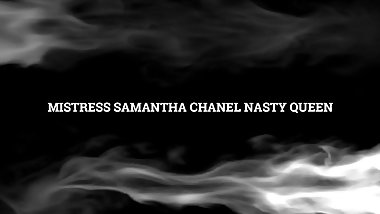 MISTRESS SAMANTHA CHANEL NASTY QUEEN Foot Gagging And Smothering